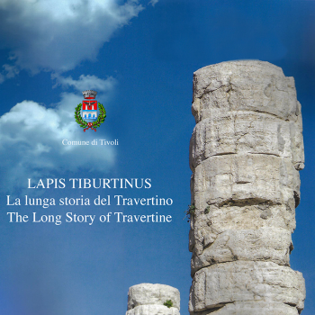 LAPIS TIBURTINUS.  The Long Story of Travertine May 2019 - January 2020  Museo della Città (Piazza Campitelli) - Tivoli (Rome)